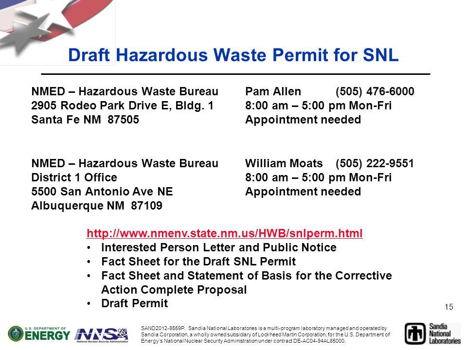 15 Pam Allen(505) 476-6000 8:00 am – 5:00 pm Mon-Fri Appointment needed William Moats(505) 222-9551 8:00 am – 5:00 pm Mon-Fri Appointment needed Draft Hazardous Waste Permit for SNL NMED – Hazardous Waste Bureau 2905 Rodeo Park Drive E, Bldg.