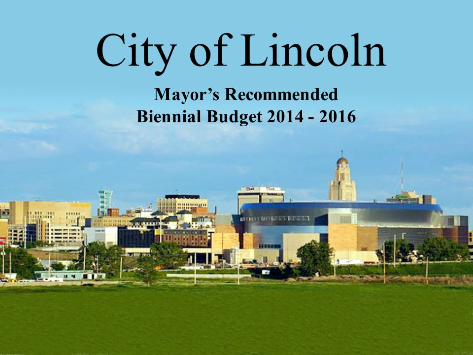 City of Lincoln Mayor's Recommended Biennial Budget 2014 - 2016 1