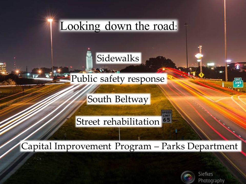 46 Looking down the road : Sidewalks Public safety response South Beltway Street rehabilitation Capital Improvement Program – Parks Department