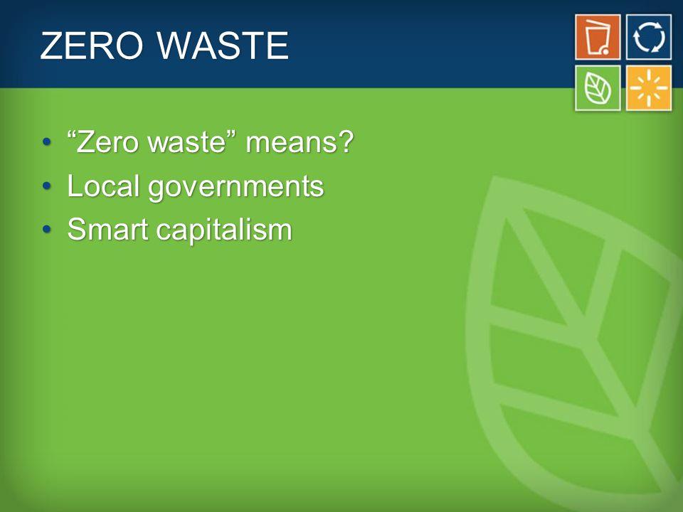 ZERO WASTE Zero waste means Zero waste means.