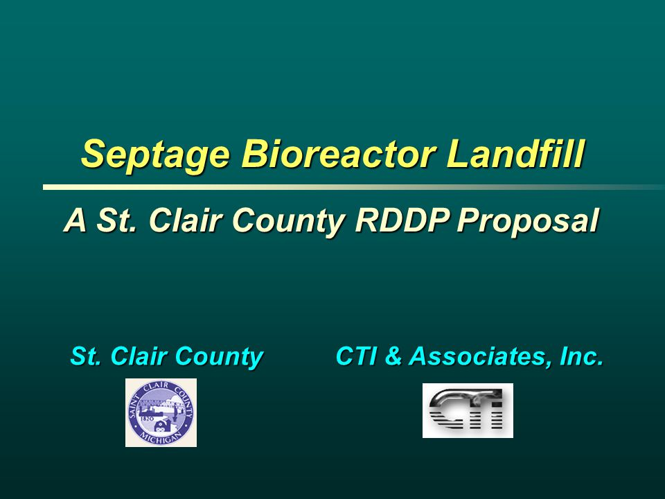 Septage Bioreactor Landfill St. Clair County CTI & Associates, Inc. A St. Clair County RDDP Proposal