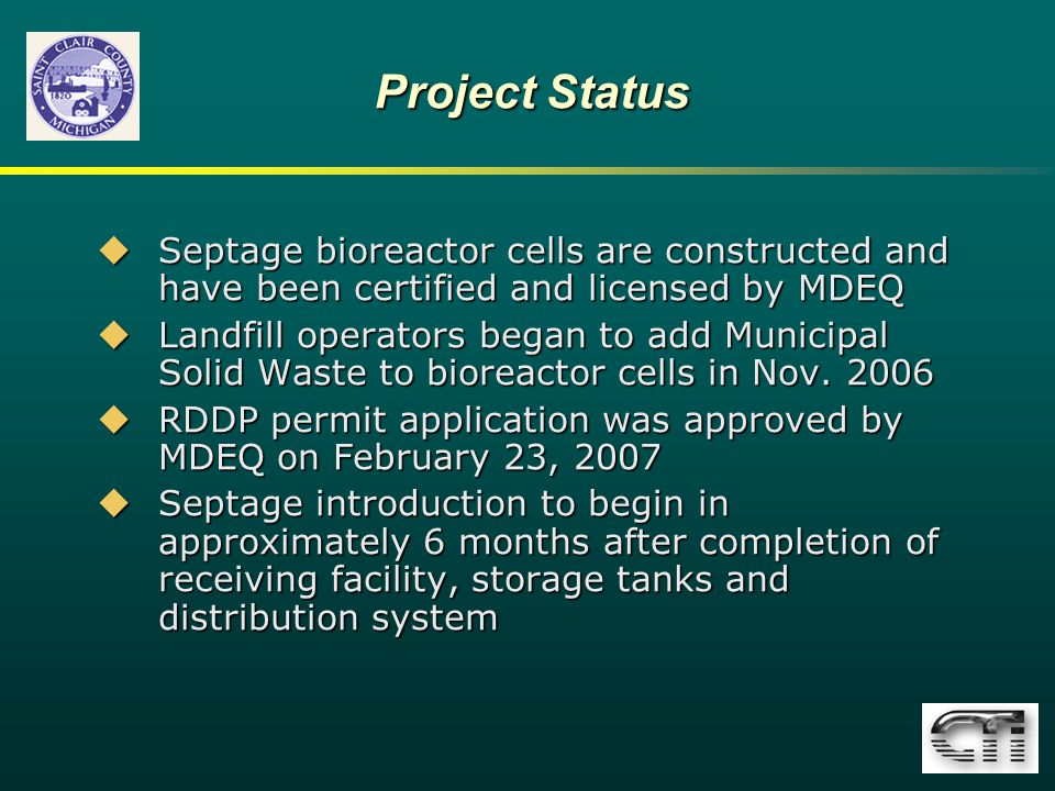 Project Status  Septage bioreactor cells are constructed and have been certified and licensed by MDEQ  Landfill operators began to add Municipal Solid Waste to bioreactor cells in Nov.