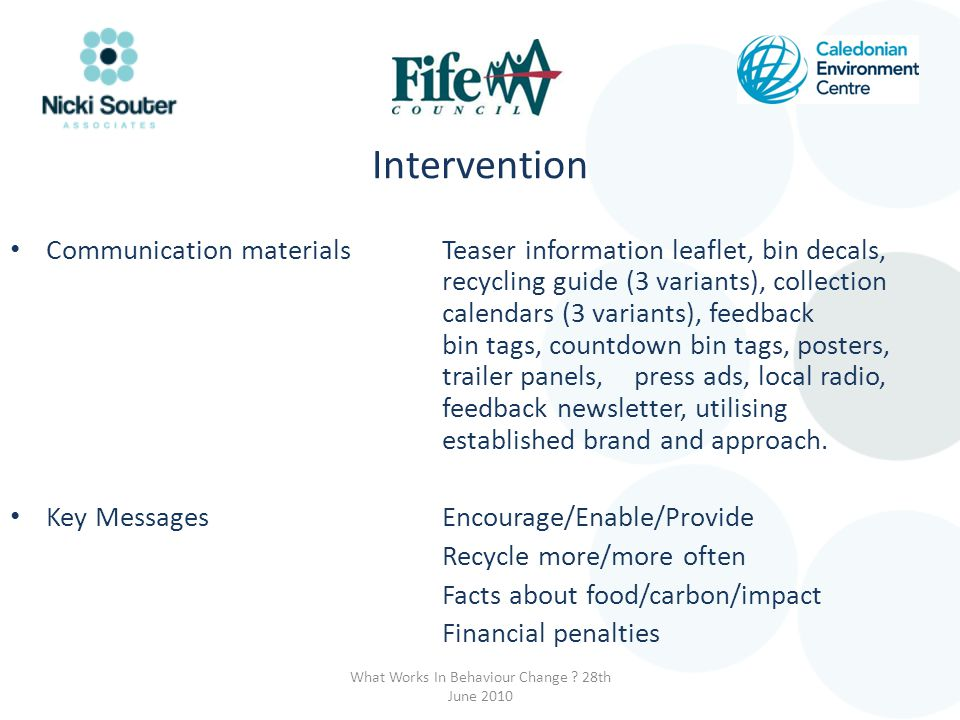 Intervention Communication materials Teaser information leaflet, bin decals, recycling guide (3 variants), collection calendars (3 variants), feedback bin tags, countdown bin tags, posters, trailer panels, press ads, local radio, feedback newsletter, utilising established brand and approach.