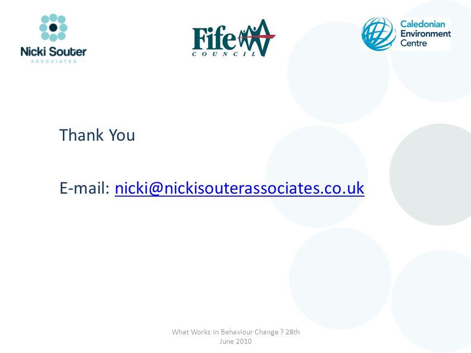 Thank You E-mail: nicki@nickisouterassociates.co.uknicki@nickisouterassociates.co.uk What Works In Behaviour Change ? 28th June 2010