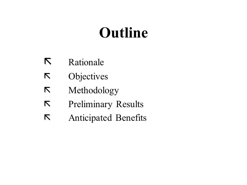 Outline ã Rationale ã Objectives ã Methodology ã Preliminary Results ã Anticipated Benefits