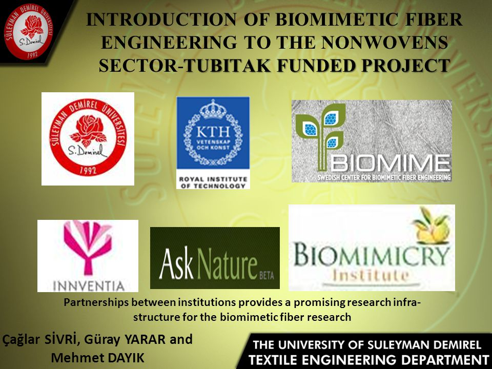 TUBITAK FUNDED PROJECT INTRODUCTION OF BIOMIMETIC FIBER ENGINEERING TO THE NONWOVENS SECTOR-TUBITAK FUNDED PROJECT Çağlar SİVRİ, Güray YARAR and Mehme