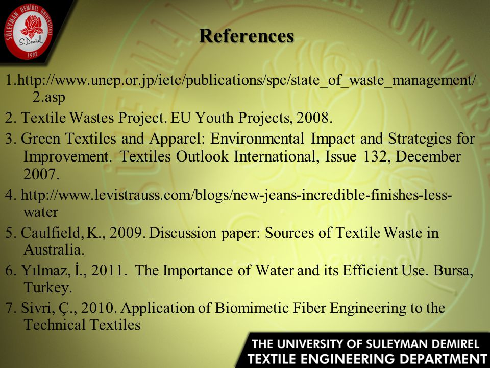 References 1.http://www.unep.or.jp/ietc/publications/spc/state_of_waste_management/ 2.asp 2. Textile Wastes Project. EU Youth Projects, 2008. 3. Green