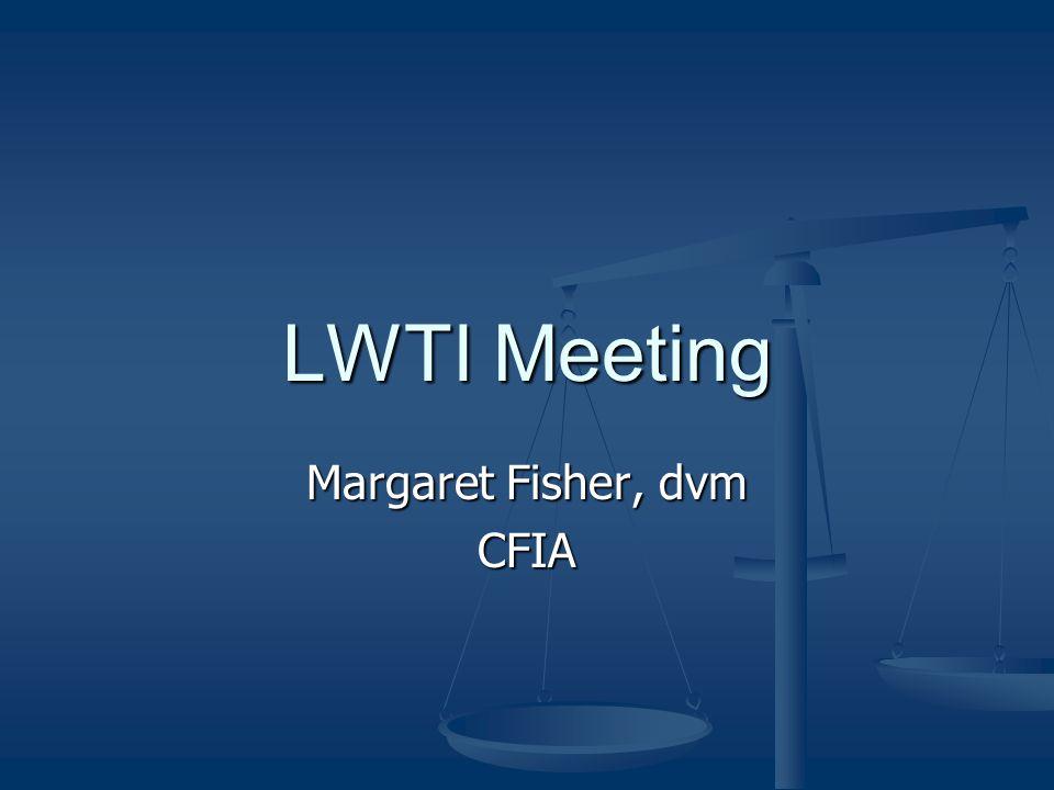 LWTI Meeting Margaret Fisher, dvm CFIA
