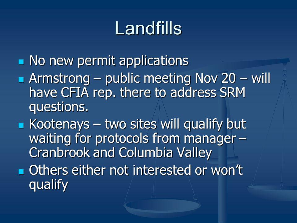 Landfills No new permit applications No new permit applications Armstrong – public meeting Nov 20 – will have CFIA rep.