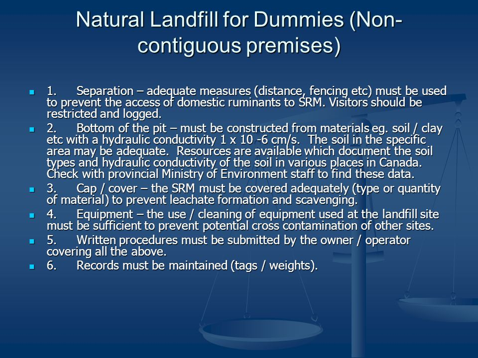 Natural Landfill for Dummies (Non- contiguous premises) 1.Separation – adequate measures (distance, fencing etc) must be used to prevent the access of domestic ruminants to SRM.