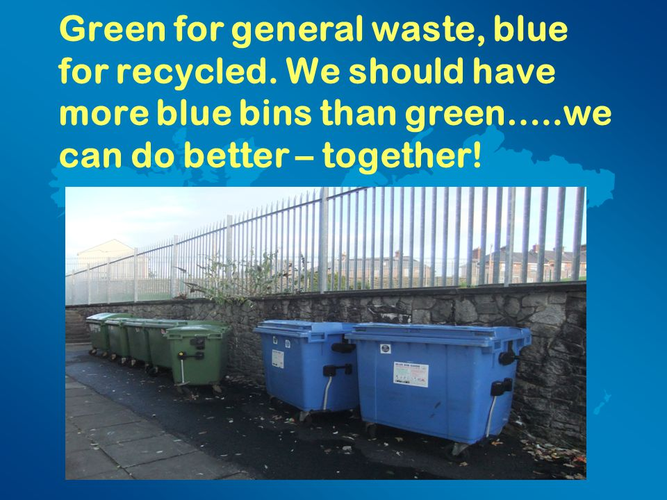 Green for general waste, blue for recycled.