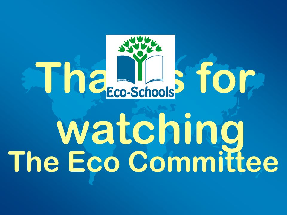 Thanks for watching The Eco Committee