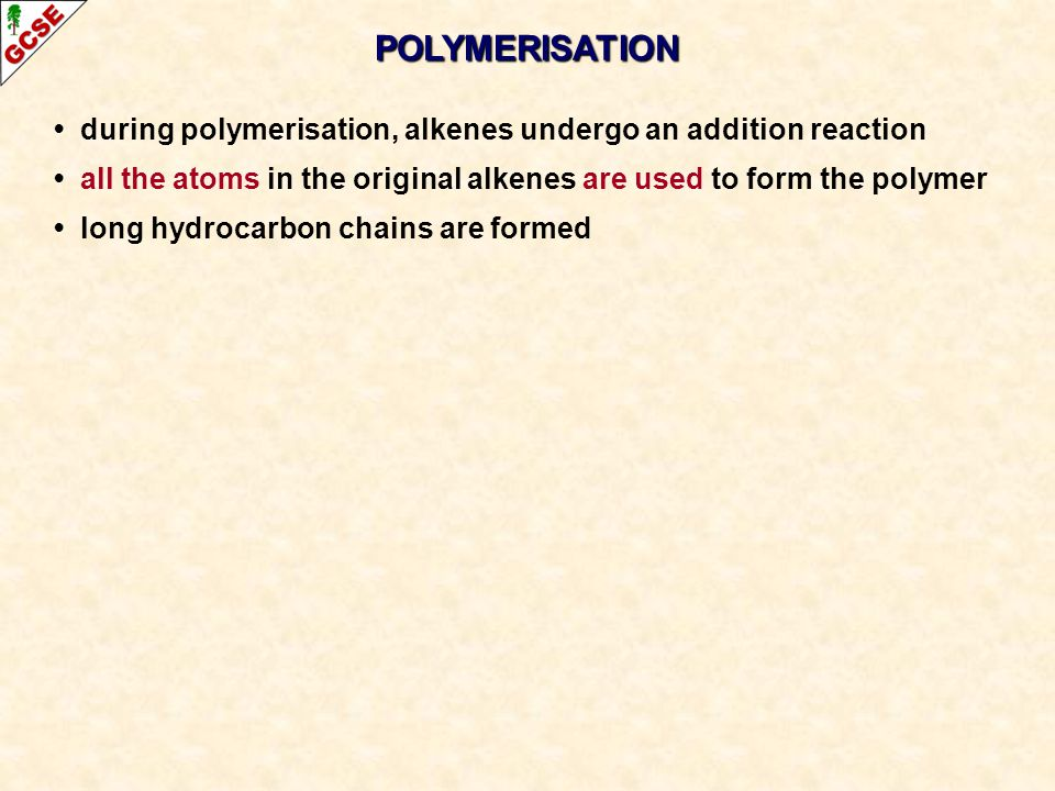 during polymerisation, alkenes undergo an addition reaction all the atoms in the original alkenes are used to form the polymer long hydrocarbon chains