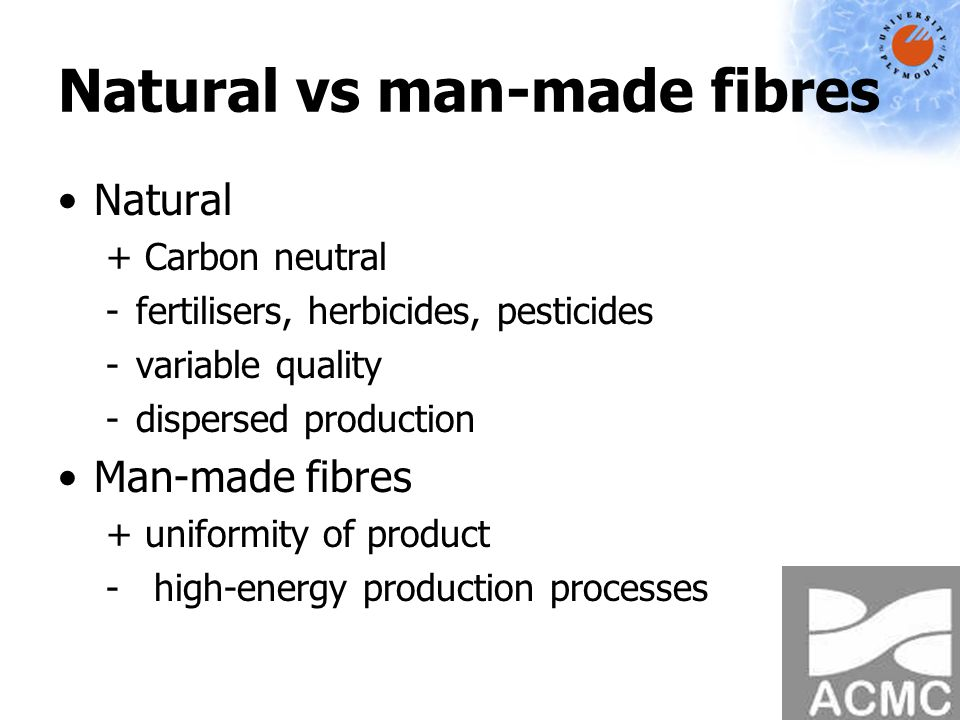 Natural vs man-made fibres Natural + Carbon neutral -fertilisers, herbicides, pesticides -variable quality -dispersed production Man-made fibres + uniformity of product -high-energy production processes
