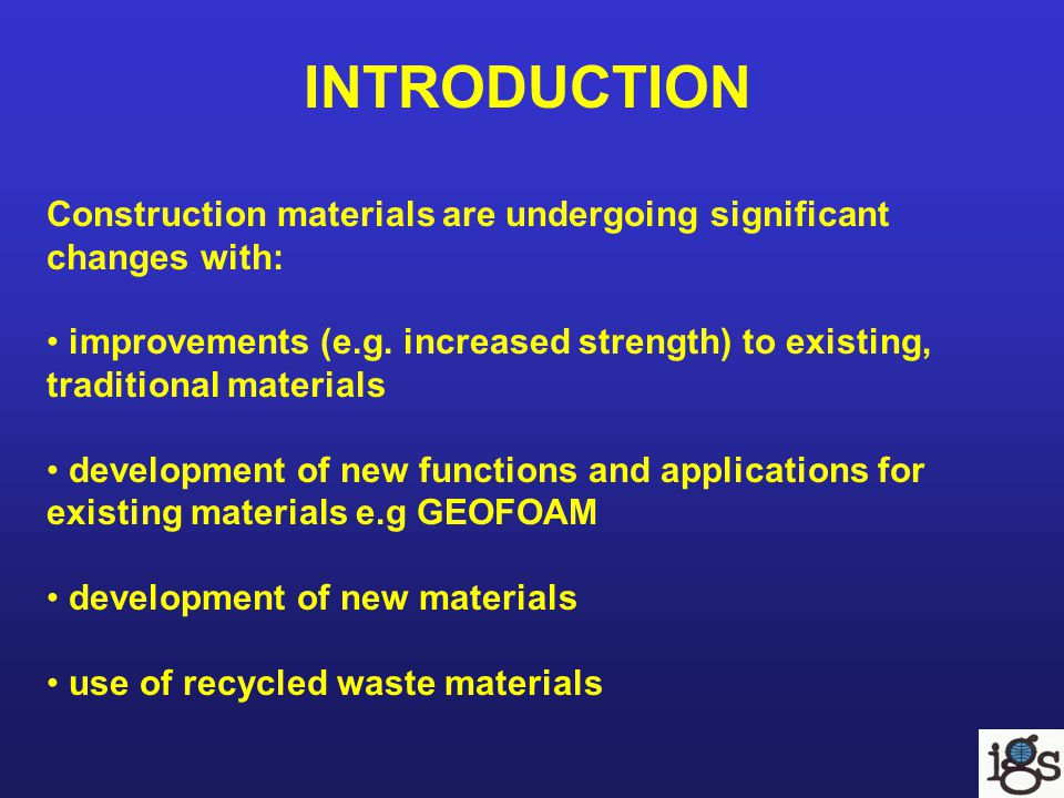 INTRODUCTION Construction materials are undergoing significant changes with: improvements (e.g.