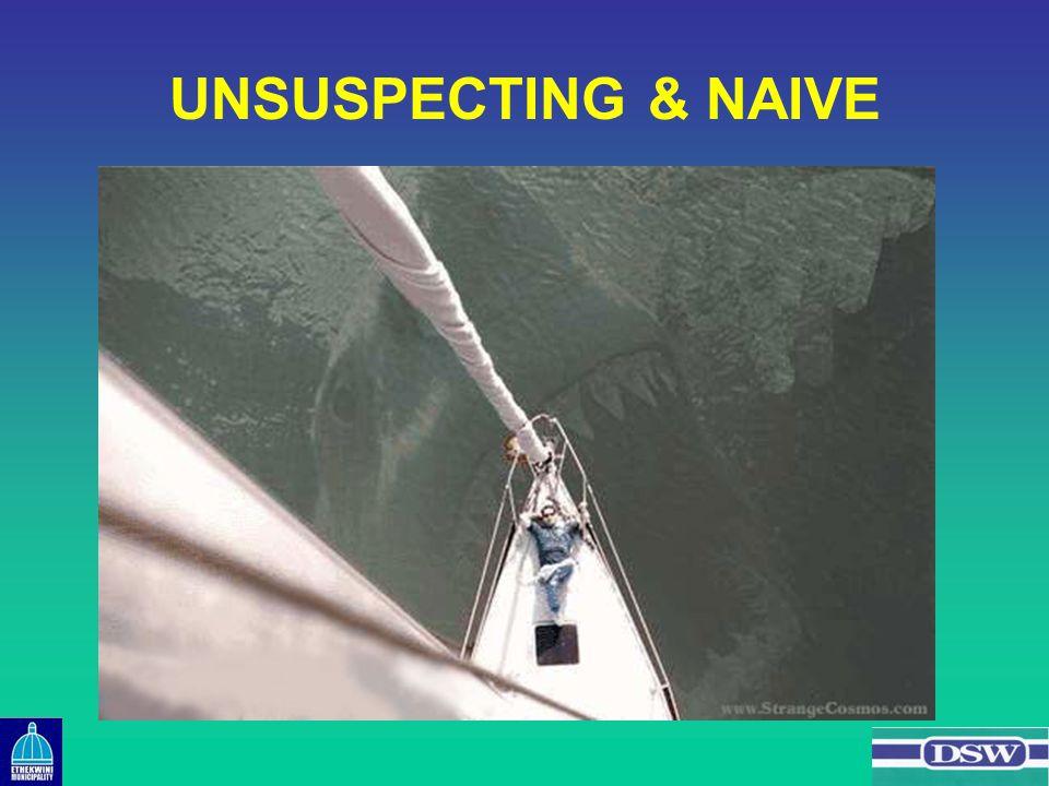 UNSUSPECTING & NAIVE
