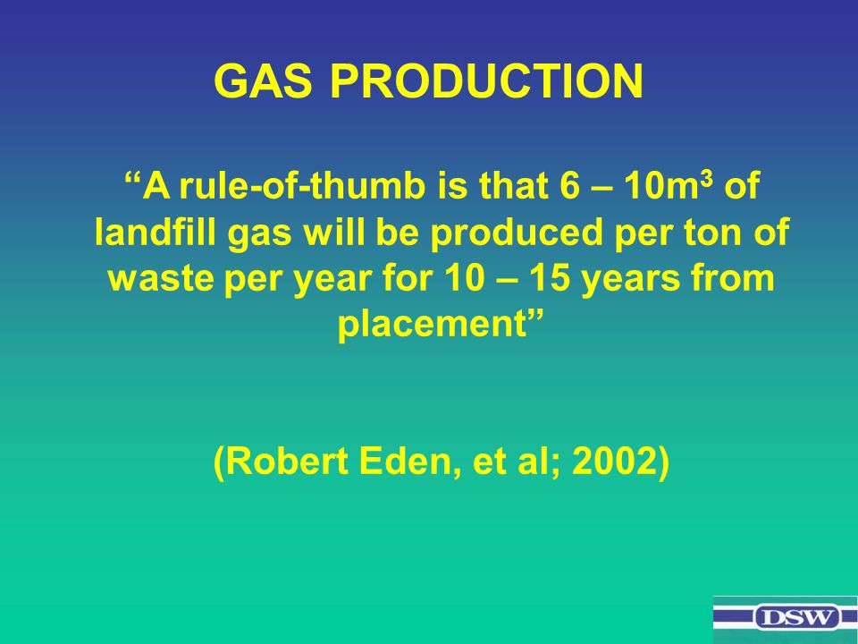 Roughly 500Nm 3 /hr from every 1m t of waste. 1MW electricity from every 700Nm 3 /hr of gas