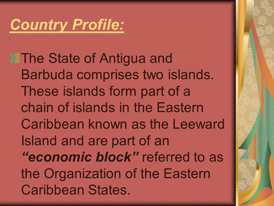 Country Profile: The State of Antigua and Barbuda comprises two islands.