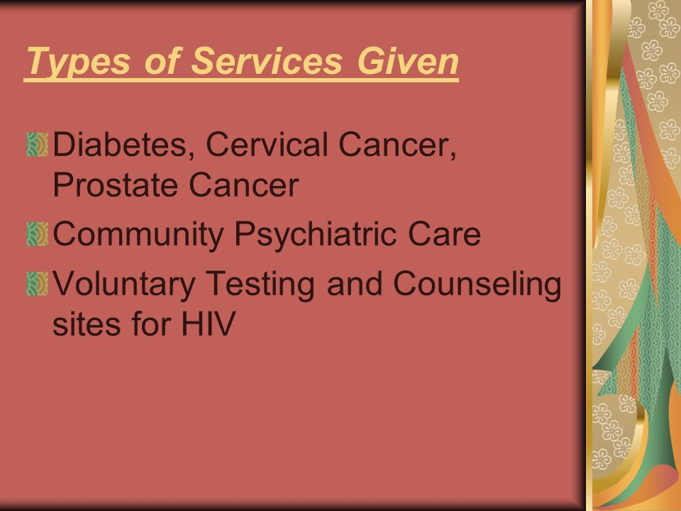 Types of Services Given Diabetes, Cervical Cancer, Prostate Cancer Community Psychiatric Care Voluntary Testing and Counseling sites for HIV