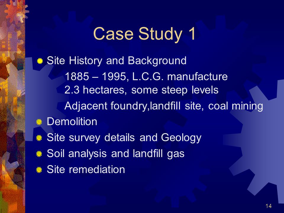 14 Case Study 1  Site History and Background 1885 – 1995, L.C.G.