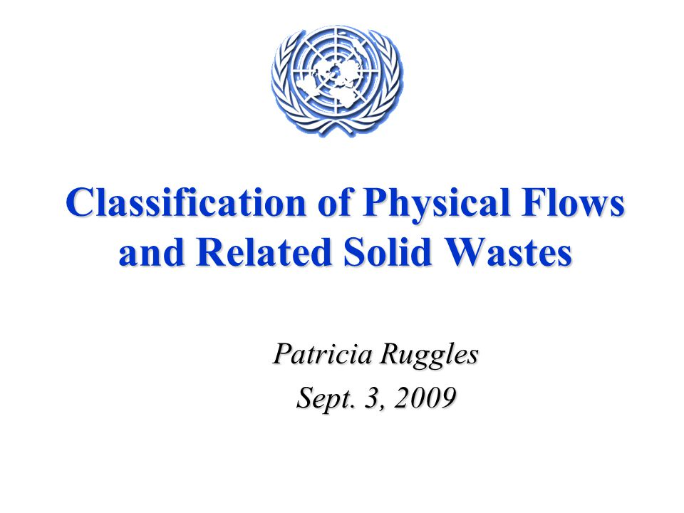 Classification of Physical Flows and Related Solid Wastes Patricia Ruggles Sept. 3, 2009