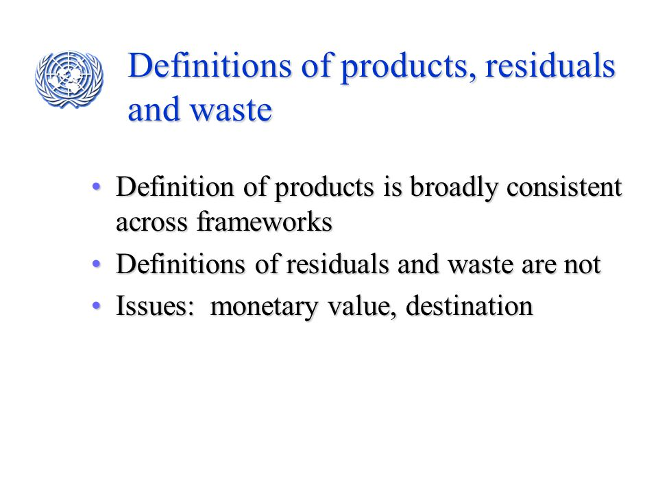 Definitions of products, residuals and waste Definition of products is broadly consistent across frameworksDefinition of products is broadly consisten