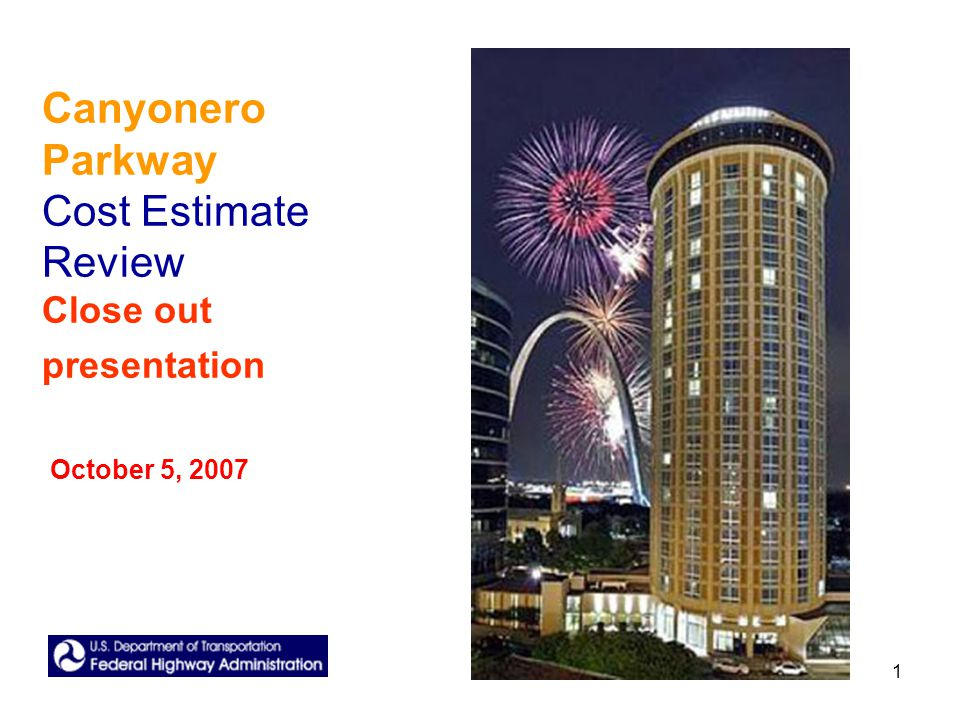 1 Canyonero Parkway Cost Estimate Review Close out presentation October 5, 2007