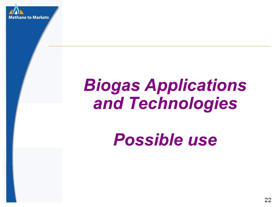 22 Biogas Applications and Technologies Possible use