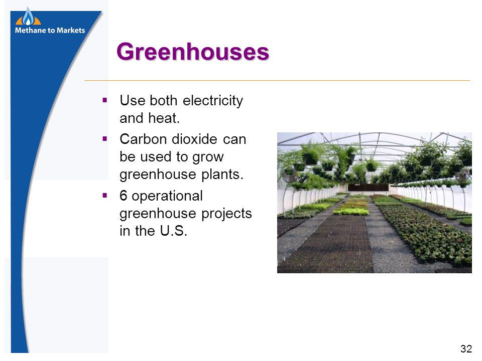 32 Greenhouses  Use both electricity and heat.