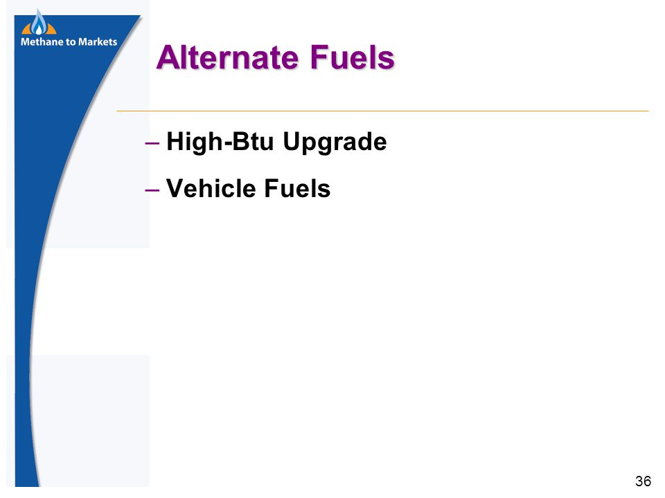 36 Alternate Fuels –High-Btu Upgrade –Vehicle Fuels