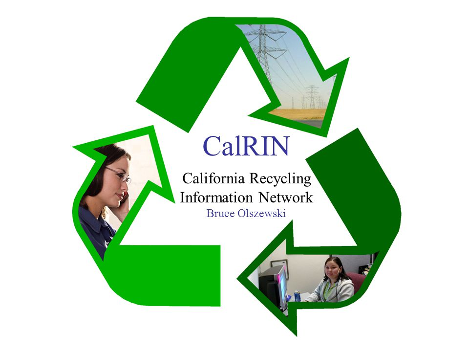 CalRIN k California Recycling Information Network Bruce Olszewski