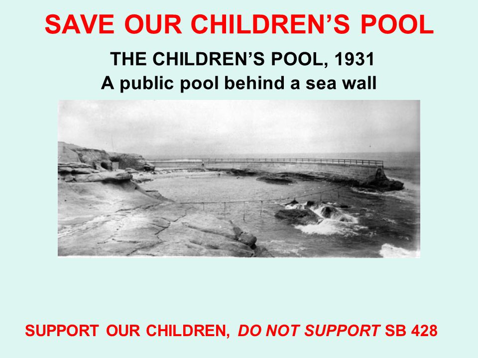 SAVE OUR CHILDREN'S POOL THE CHILDREN'S POOL, 1931 A public pool behind a sea wall SUPPORT OUR CHILDREN, DO NOT SUPPORT SB 428