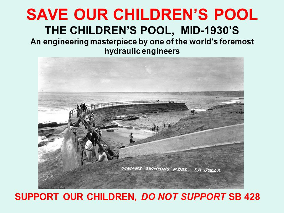 SAVE OUR CHILDREN'S POOL THE CHILDREN'S POOL, MID-1930'S An engineering masterpiece by one of the world's foremost hydraulic engineers SUPPORT OUR CHILDREN, DO NOT SUPPORT SB 428