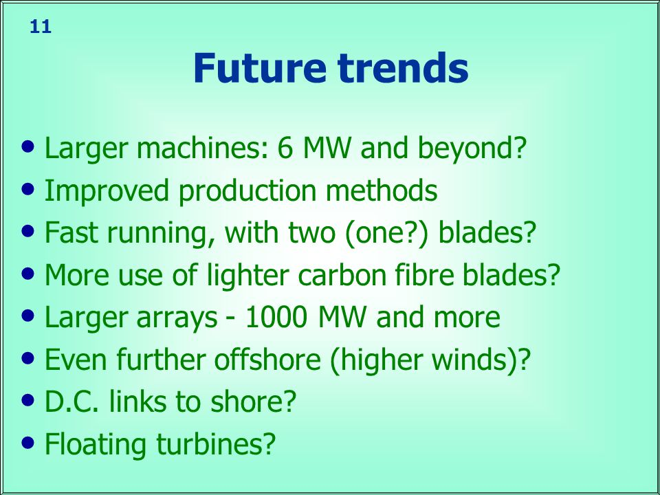 11 Future trends Larger machines: 6 MW and beyond.