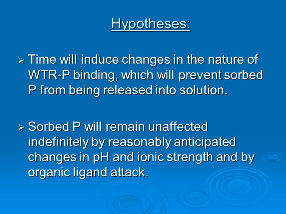 Hypotheses:  Time will induce changes in the nature of WTR-P binding, which will prevent sorbed P from being released into solution.