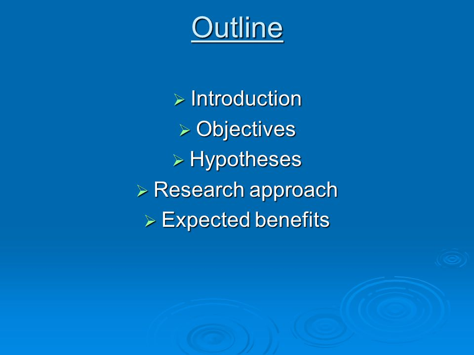 Outline  Introduction  Objectives  Hypotheses  Research approach  Expected benefits