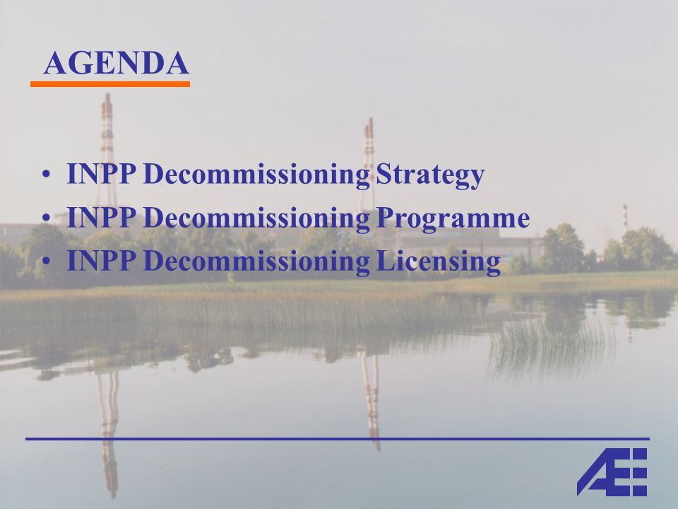 AGENDA INPP Decommissioning Strategy INPP Decommissioning Programme INPP Decommissioning Licensing