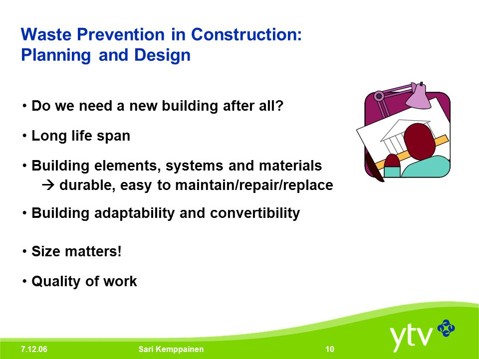 7.12.06Sari Kemppainen10 Waste Prevention in Construction: Planning and Design Do we need a new building after all.