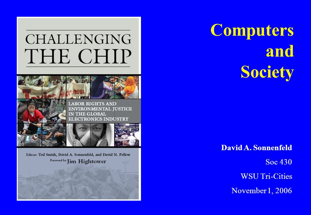 Computers and Society David A. Sonnenfeld Soc 430 WSU Tri-Cities November 1, 2006