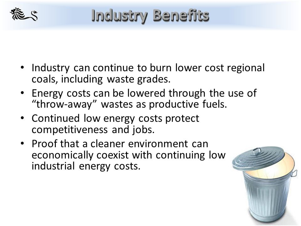 Industry can continue to burn lower cost regional coals, including waste grades.