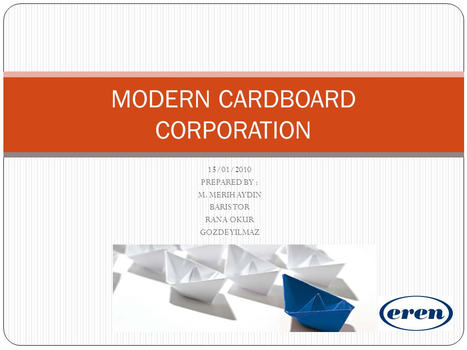 Modern Cardboard Corporation Sector: Corrugated Cardboard Year of Establishment :1981 Production Capacity : 700.000 tons/year Closed Area :130.000 m² Open Area :530.000 m² Number of Employees :440