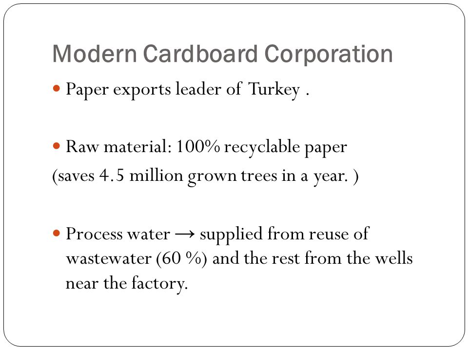 Modern Cardboard Corporation Primary Sedimentation : to remove & reuse SS (fıbers) and important in terms of decreasing organic load and recycling of paper fiber Primary Sedimentation Recovered Fiber Pulp Production Initial WW