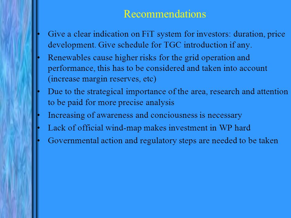 Recommendations Give a clear indication on FiT system for investors: duration, price development.