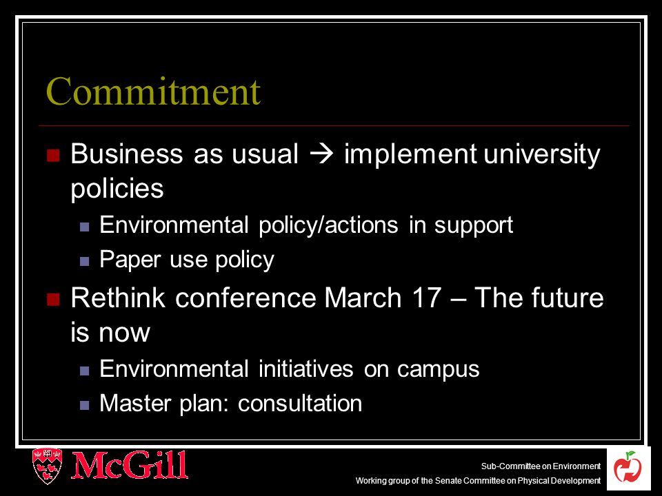 5 Sub-Committee on Environment Working group of the Senate Committee on Physical Development Commitment Business as usual  implement university policies Environmental policy/actions in support Paper use policy Rethink conference March 17 – The future is now Environmental initiatives on campus Master plan: consultation
