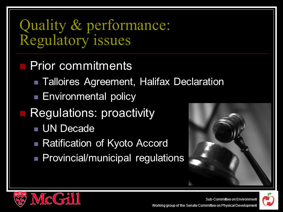 6 Sub-Committee on Environment Working group of the Senate Committee on Physical Development Quality & performance: Regulatory issues Prior commitments Talloires Agreement, Halifax Declaration Environmental policy Regulations: proactivity UN Decade Ratification of Kyoto Accord Provincial/municipal regulations
