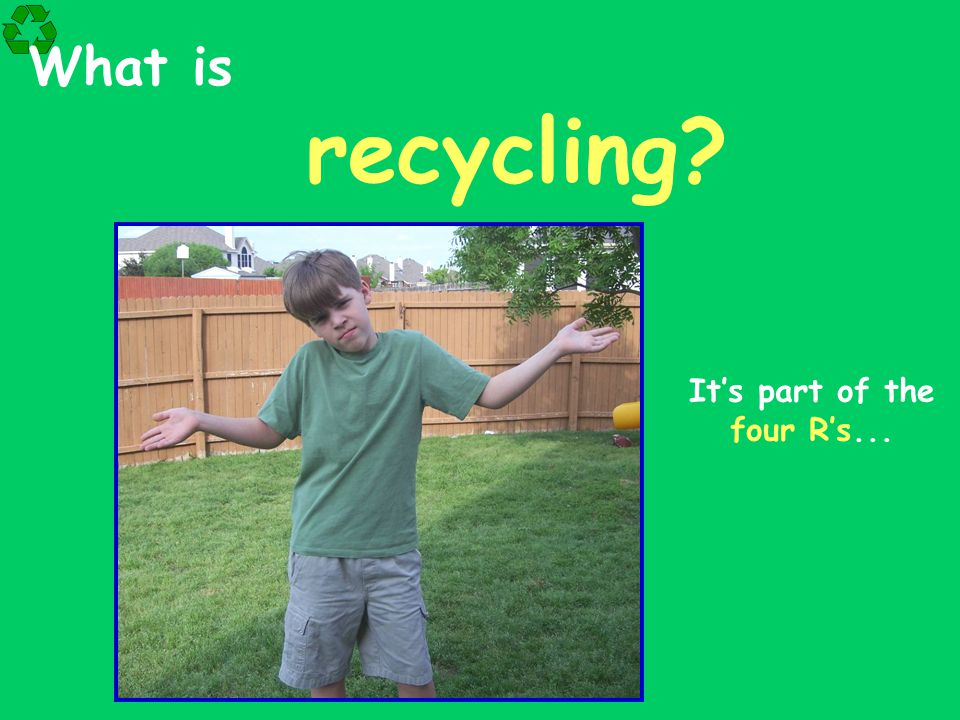 What is recycling? It's part of the four R's...