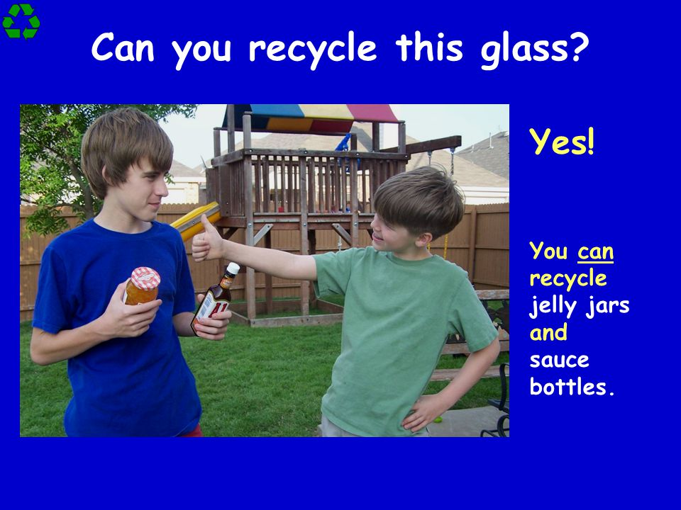Can you recycle this glass? Yes! You can recycle jelly jars and sauce bottles.