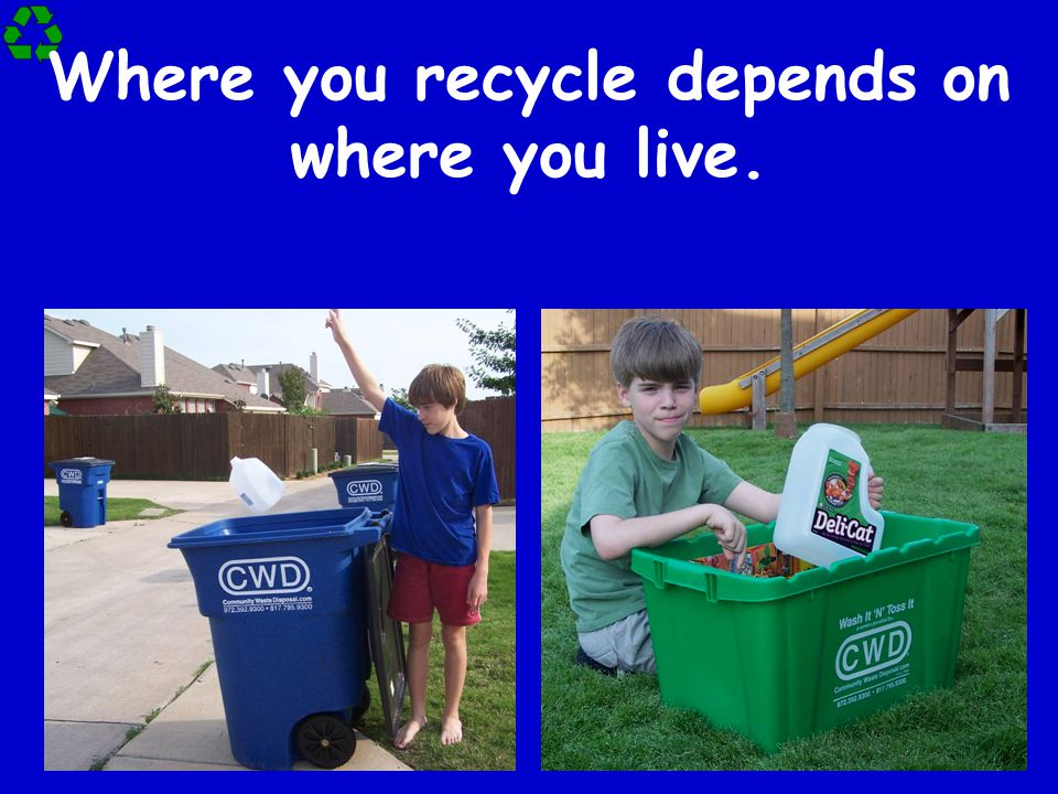 Where you recycle depends on where you live.