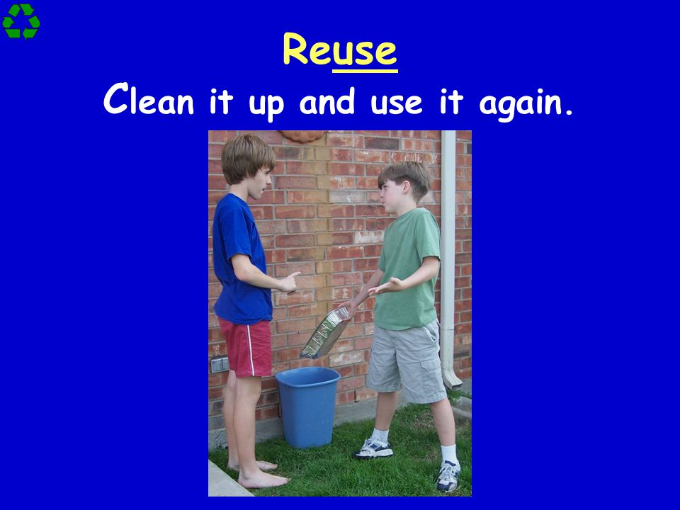 Reuse C lean it up and use it again.