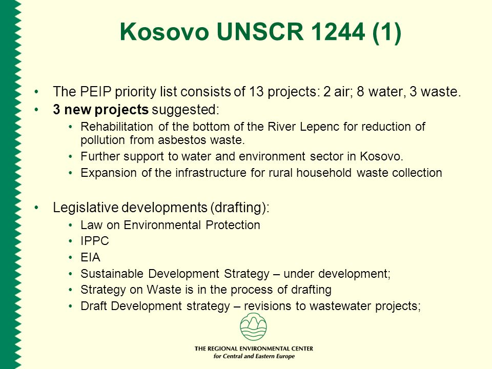 Kosovo UNSCR 1244 (1) The PEIP priority list consists of 13 projects: 2 air; 8 water, 3 waste.